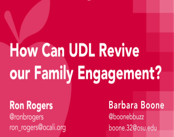 Picture of How can Universal Design for Learning Revive Our Family Engagement? Contains the contact information for Ron Rogers Twitter @ronbrogers and email ron_rogers@ocali.org and Barbara Boone twitter @boonebbuzz and email boone.32@osu.edu.