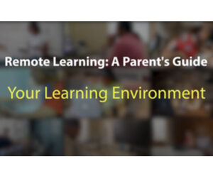 Remote Learning: A Parent's Guide - Your Learning Environment
